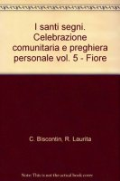 I santi segni. Celebrazione comunitaria e preghiera personale [vol_5] / Fiore - Chino Biscontin,Roberto Laurita