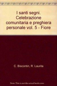Copertina di 'I santi segni. Celebrazione comunitaria e preghiera personale [vol_5] / Fiore'