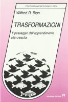 Trasformazioni. Il passaggio dall'apprendimento alla crescita - Bion Wilfred R.