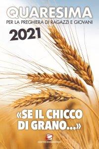 Copertina di 'Quaresima 2021. «Se il chicco di grano...»'