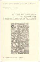 Enti religiosi e non profit tra welfare state e welfare community. La transizione - Folliero M. Cristina