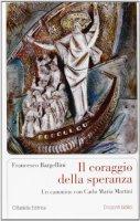 Il coraggio della speranza - Bargellini Francesco