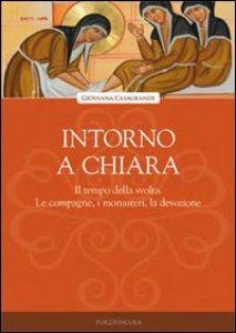 Copertina di 'Intorno a Chiara. Il tempo della svolta. Le compagne, i monasteri, la devozione'