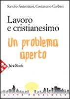 Lavoro e cristianesimo - Antoniazzi Sandro, Corbari Costantino