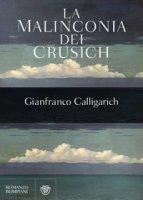 La malinconia dei Crusich - Calligarich Gianfranco