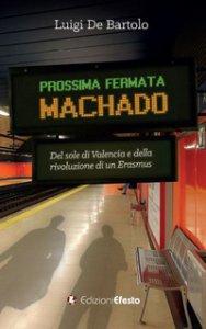 Copertina di 'Prossima fermata Machado. Del sole di Valencia e della rivoluzione di un erasmus'