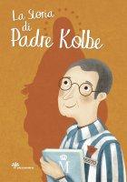 La storia di Padre Kolbe - Antonella Pandini