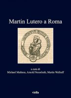Martin Lutero a Roma - Michael Matheus, Arnold Nasselrath, Martin Wallraff