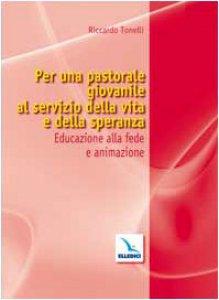 Copertina di 'Per una pastorale giovanile al servizio della vita e della speranza. Educazione alla fede e animazione'