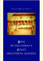 Pane di vita eterna e calice dell'eterna salvezza - Buela Carlos M.
