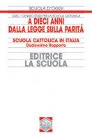 A dieci anni dalla legge sulla parità. Scuola cattolica in Italia. 12° rapporto - Centro Studi per la Scuola Cattolica