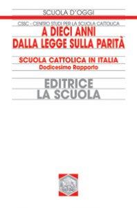 Copertina di 'A dieci anni dalla legge sulla parità. Scuola cattolica in Italia. 12° rapporto'