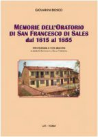 Memorie dell'Oratorio di S. Francesco di Sales dal 1815 al 1855 - Bosco Giovanni