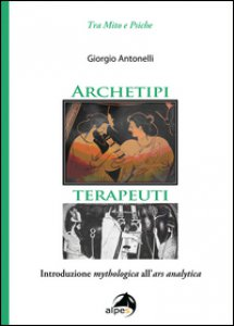 Copertina di 'Archetipi terapeuti. Introduzione mythologica all'ars analytica'
