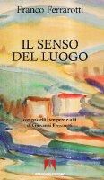 Il senso del luogo. Con pastelli, tempere e olii di Giovanni Ferrarotti - Ferrarotti Franco