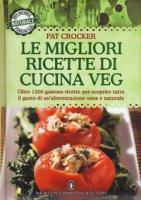 Le migliori ricette di cucina veg. Oltre 1200 gustose ricette per scoprire tutto il gusto di un'alimentazione sana e naturale - Crocker Pat
