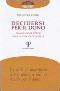 Copertina di 'Decidersi per il dono. Su una traccia biblica: Elia e la vedova di Zarepta'