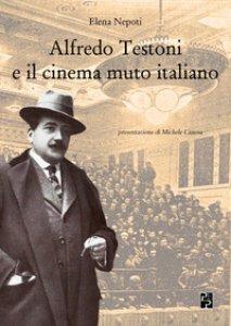 Copertina di 'Alfredo Testoni e il cinema muto italiano'