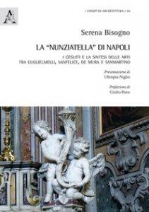 Copertina di 'La «Nunziatella» di Napoli. I Gesuiti e la sintesi delle arti, tra Guglielmelli, Sanfelice, De Mura e Sanmartino'