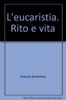 L'eucaristia. Rito e vita - Sorrentino Antonio