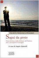 Sogni da prete. Una ricerca sulla Chiesa del futuro tra i presbiteri delle Chiese di Puglia - Facoltà Teologica Pugliese
