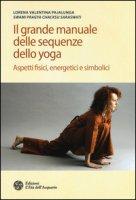 Il grande manuale delle sequenze dello yoga. Aspetti fidici, energetici e simbolici. Ediz. illustrata - Pajalunga Lorena Valentina
