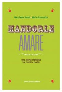 Copertina di 'Mandorle amare. Una storia siciliana tra ricordi e ricette'
