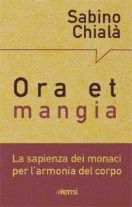 Copertina di 'Ora et mangia. La sapienza dei monaci per l'armonia del corpo'