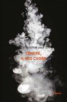 Cenere, il mio cuore - De Luca Federica
