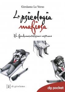 Copertina di 'Psicologia mafiosa. Un fondamentalismo nostrano. (La)'