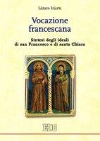 Vocazione francescana. Sintesi degli ideali di san Francesco e di santa Chiara - Iriarte Lázaro