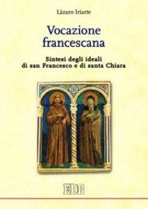 Copertina di 'Vocazione francescana. Sintesi degli ideali di san Francesco e di santa Chiara'