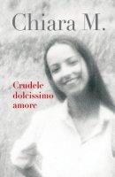 Crudele dolcissimo amore - Chiara M.