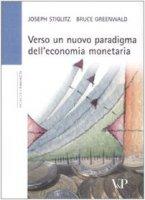 Verso un nuovo paradigma dell'economia monetaria - Stiglitz Joseph E., Greenwald Bruce