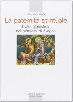 La Paternit� spirituale. Il vero gnostico nel pensiero di Evagrio - Bunge Gabriel