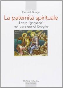 Copertina di 'La Paternità spirituale. Il vero gnostico nel pensiero di Evagrio'