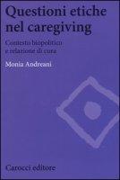 Questioni etiche nel caregiving. Contesto biopolitico e relazione di cura - Andreani Monia