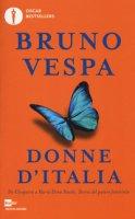 Donne d'Italia. Da Cleopatra a Maria Elena Boschi storia del potere femminile - Vespa Bruno