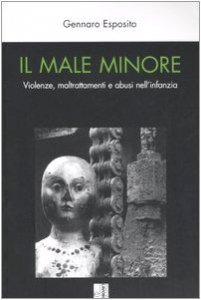 Copertina di 'Il male minore. Violenze, maltrattamenti e abusi nell'infanzia'