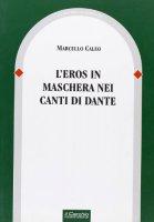 L'eros in maschera nei canti di Dante - Caleo Marcello