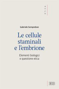 Copertina di 'Le cellule staminali e l'embrione'
