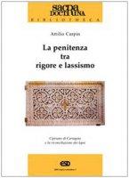La penitenza tra rigore e lassismo. Cipriano di Cartagine e la riconciliazione die lapsi - Carpin Attilio