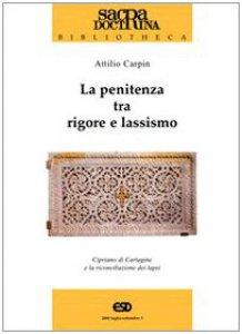 Copertina di 'La penitenza tra rigore e lassismo. Cipriano di Cartagine e la riconciliazione die lapsi'