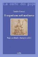Il nepotismo nel Medioevo - Sandro Carocci