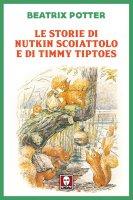 Le storie di Nutkin Scoiattolo e di Timmy Tiptoes - Beatrix Potter