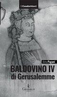 Baldovino IV di Gerusalemme. Il re lebbroso. - Ilaria Pagani