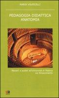 Pedagogia didattica anatomia. Maestri e scolari all'Università di Padova nel Rinascimento - Volpicelli Maria