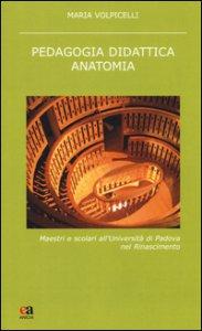 Copertina di 'Pedagogia didattica anatomia. Maestri e scolari all'Università di Padova nel Rinascimento'