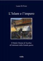 L'Islam e l'impero - Laura Di Fiore