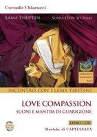 Incontro con i Lama tibetani. Love compassion. Suoni e mantra di guarigione. Con CD-Audio - Chiarucci Corrado